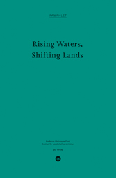 Rising Waters, Shifting Lands-Pamphlet 16-gta Verlag-ETH Zürich-Prof. Girot