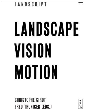 Landscape Vision Motion-Landscript01-ethz-prof.Girot