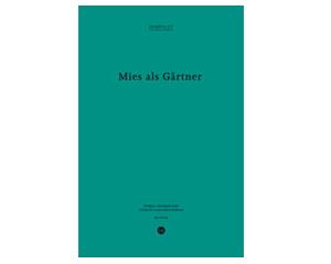 Mies als Gaertner-Pamphlet 16-gta publishers-ILA Publications-ETH LA Zürich-Prof. Girot